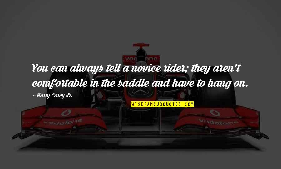 Hang On Quotes By Harry Carey Jr.: You can always tell a novice rider; they