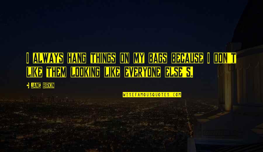 Hang On Quotes By Jane Birkin: I always hang things on my bags because