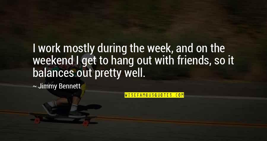 Hang On Quotes By Jimmy Bennett: I work mostly during the week, and on