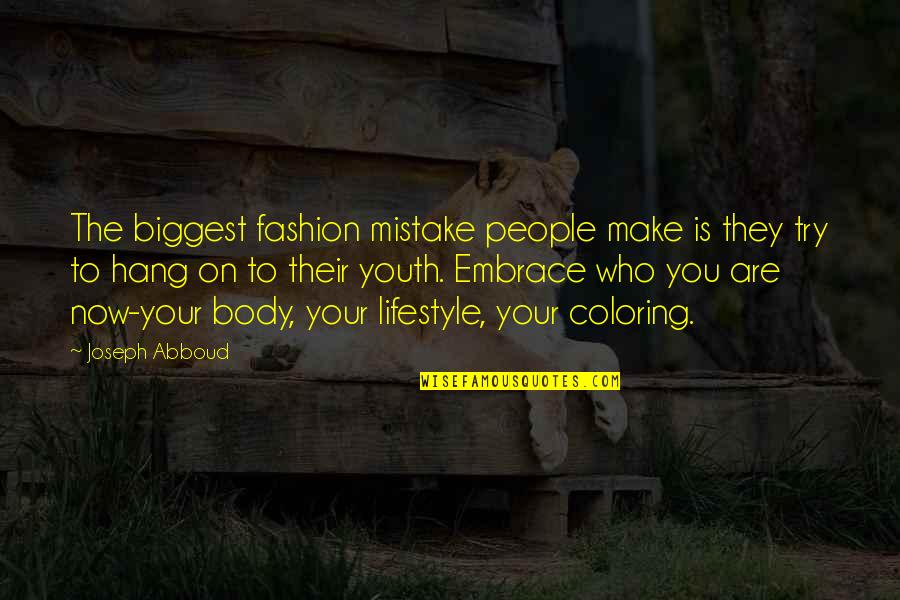 Hang On Quotes By Joseph Abboud: The biggest fashion mistake people make is they
