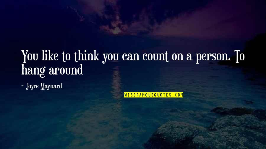 Hang On Quotes By Joyce Maynard: You like to think you can count on
