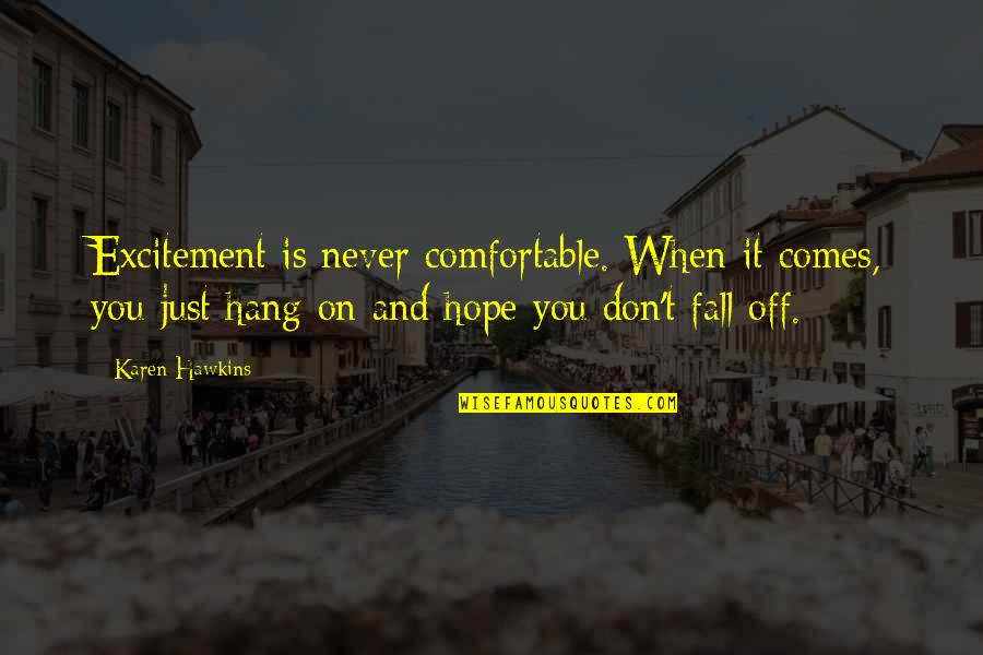Hang On Quotes By Karen Hawkins: Excitement is never comfortable. When it comes, you