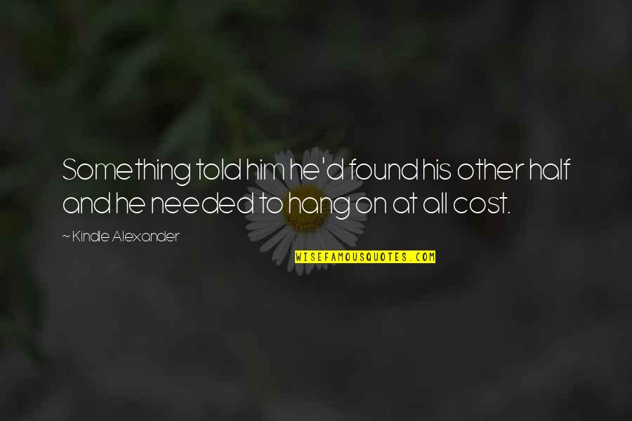 Hang On Quotes By Kindle Alexander: Something told him he'd found his other half
