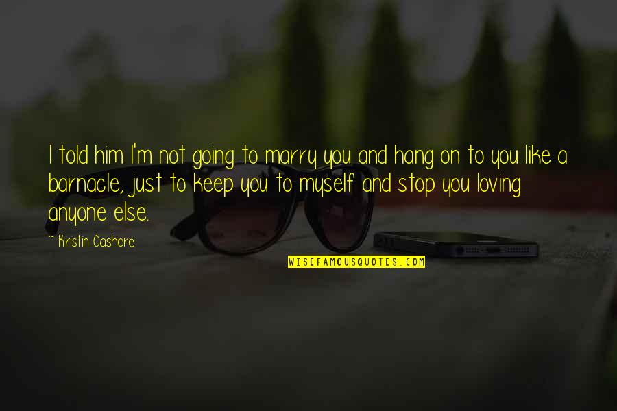 Hang On Quotes By Kristin Cashore: I told him I'm not going to marry