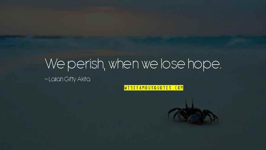 Hang On Quotes By Lailah Gifty Akita: We perish, when we lose hope.