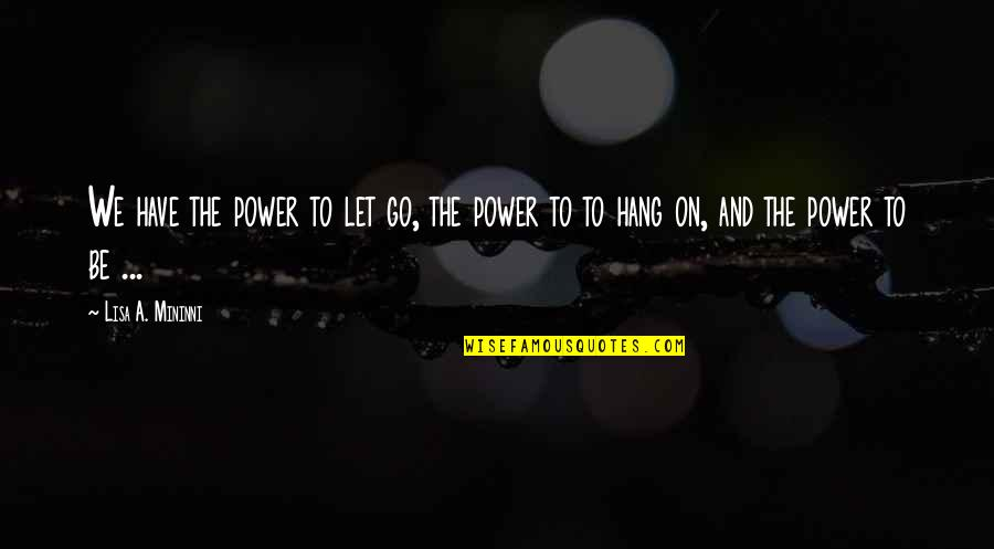 Hang On Quotes By Lisa A. Mininni: We have the power to let go, the
