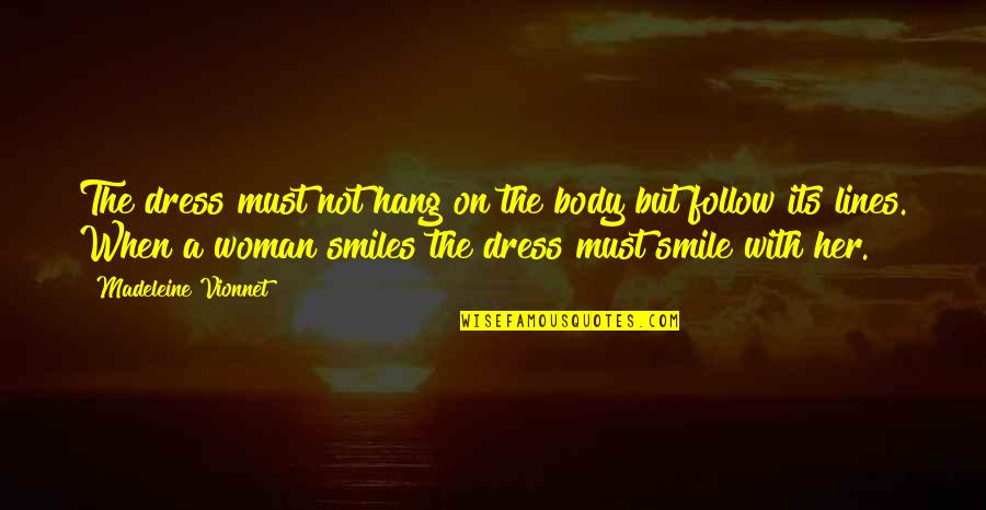 Hang On Quotes By Madeleine Vionnet: The dress must not hang on the body