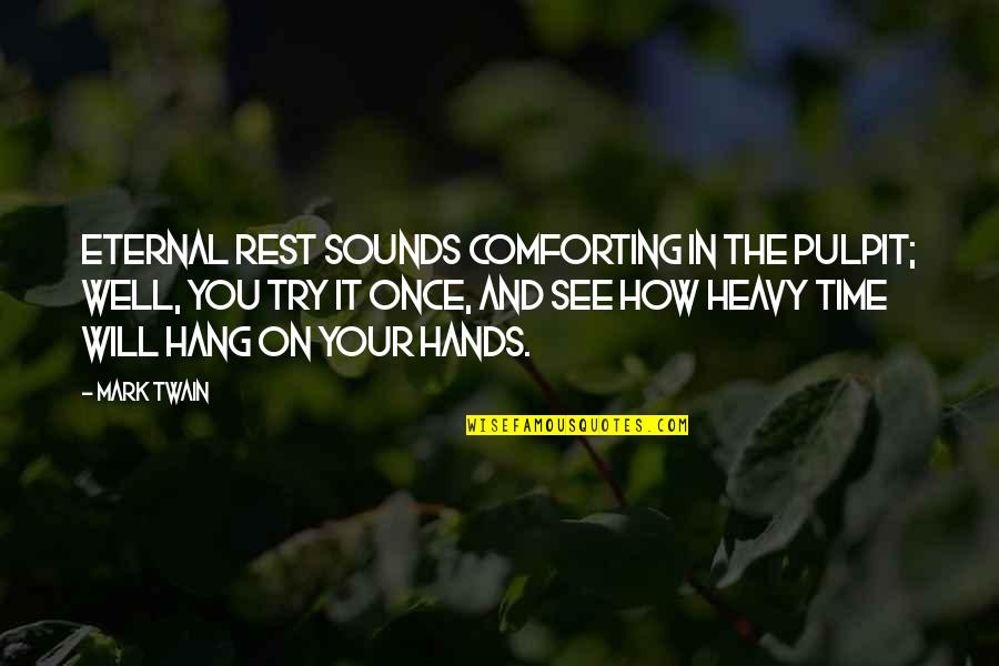 Hang On Quotes By Mark Twain: Eternal rest sounds comforting in the pulpit; well,