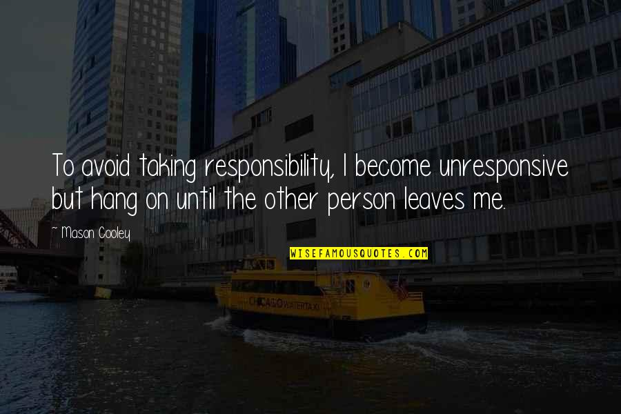 Hang On Quotes By Mason Cooley: To avoid taking responsibility, I become unresponsive but