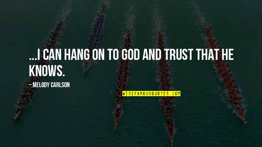 Hang On Quotes By Melody Carlson: ...I can hang on to God and trust