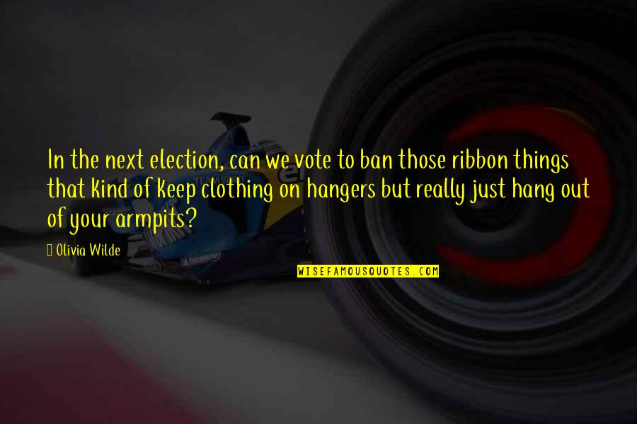 Hang On Quotes By Olivia Wilde: In the next election, can we vote to