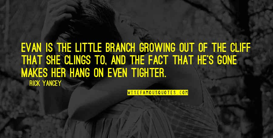 Hang On Quotes By Rick Yancey: Evan is the little branch growing out of