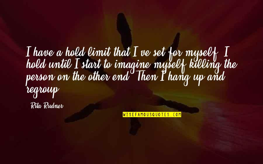 Hang On Quotes By Rita Rudner: I have a hold limit that I've set