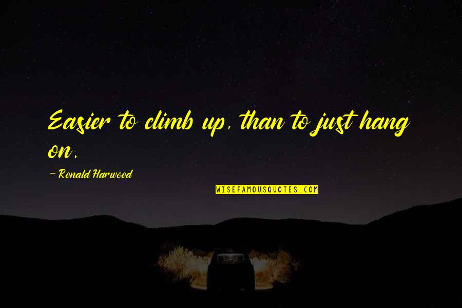 Hang On Quotes By Ronald Harwood: Easier to climb up, than to just hang