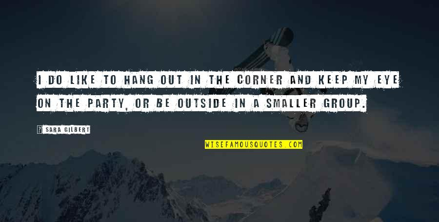 Hang On Quotes By Sara Gilbert: I do like to hang out in the