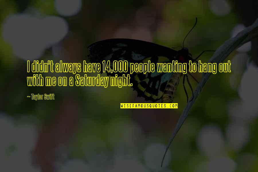 Hang On Quotes By Taylor Swift: I didn't always have 14,000 people wanting to