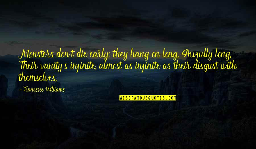 Hang On Quotes By Tennessee Williams: Monsters don't die early; they hang on long.