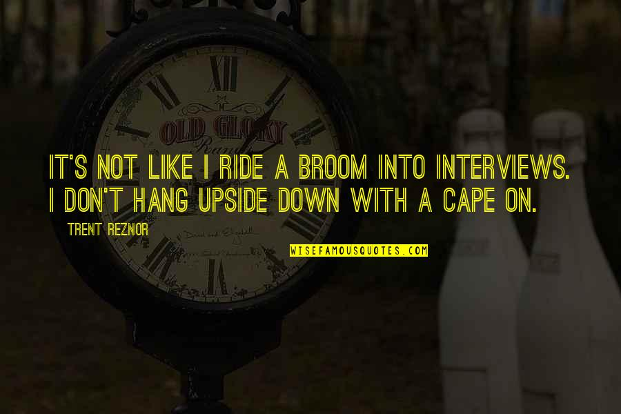 Hang On Quotes By Trent Reznor: It's not like I ride a broom into