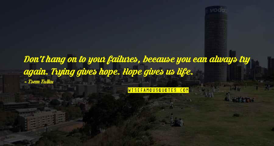 Hang On Quotes By Tsem Tulku: Don't hang on to your failures, because you