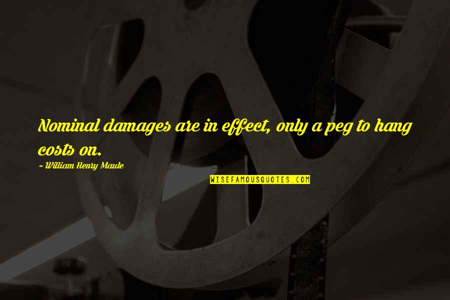 Hang On Quotes By William Henry Maule: Nominal damages are in effect, only a peg