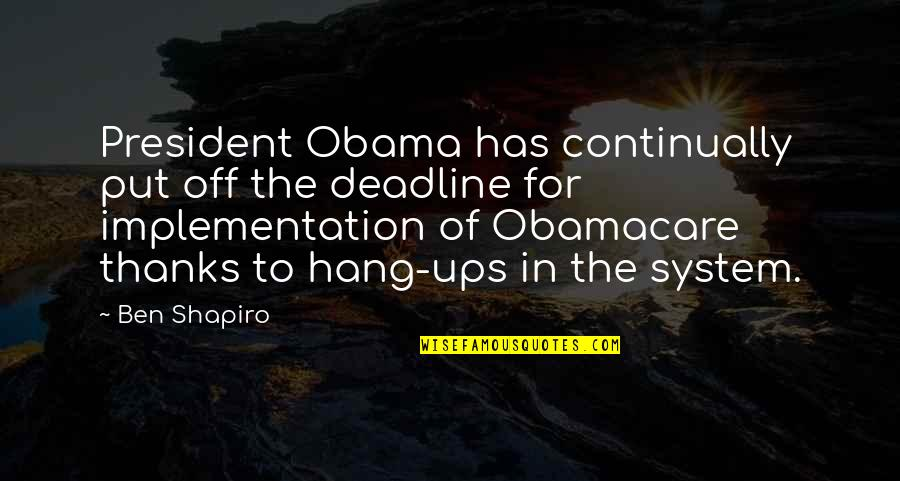 Hang Ups Quotes By Ben Shapiro: President Obama has continually put off the deadline