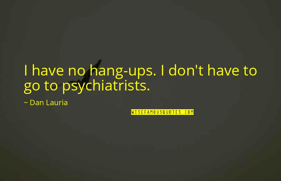 Hang Ups Quotes By Dan Lauria: I have no hang-ups. I don't have to