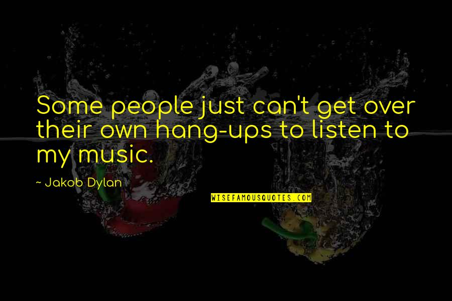 Hang Ups Quotes By Jakob Dylan: Some people just can't get over their own
