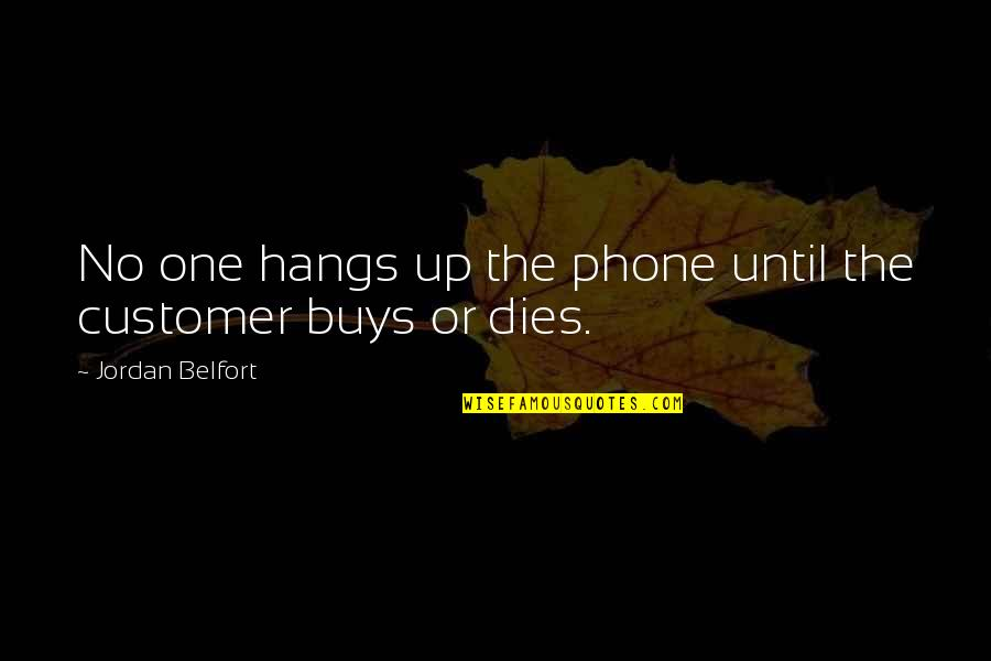 Hang Ups Quotes By Jordan Belfort: No one hangs up the phone until the