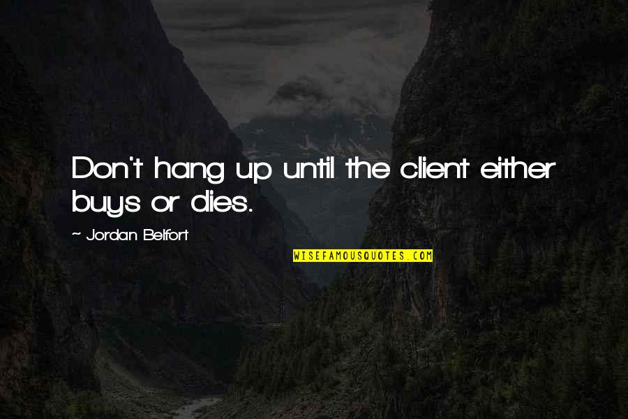 Hang Ups Quotes By Jordan Belfort: Don't hang up until the client either buys