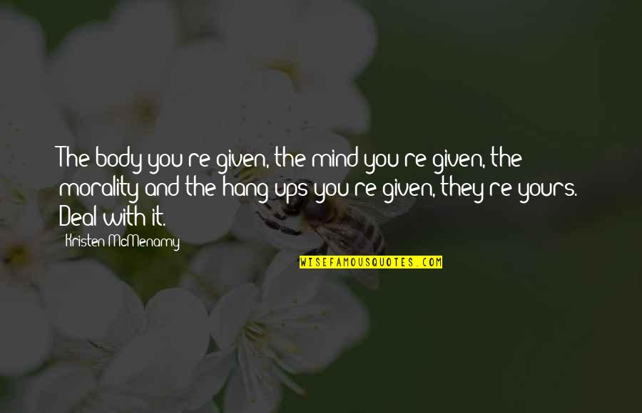 Hang Ups Quotes By Kristen McMenamy: The body you're given, the mind you're given,