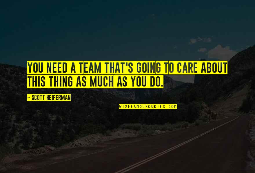 Hanging Out With Friends Tumblr Quotes By Scott Heiferman: You need a team that's going to care