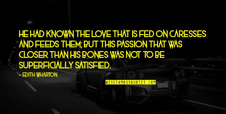 Hangover Expressions Quotes By Edith Wharton: He had known the love that is fed