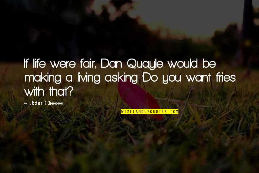 Hangover Expressions Quotes By John Cleese: If life were fair, Dan Quayle would be