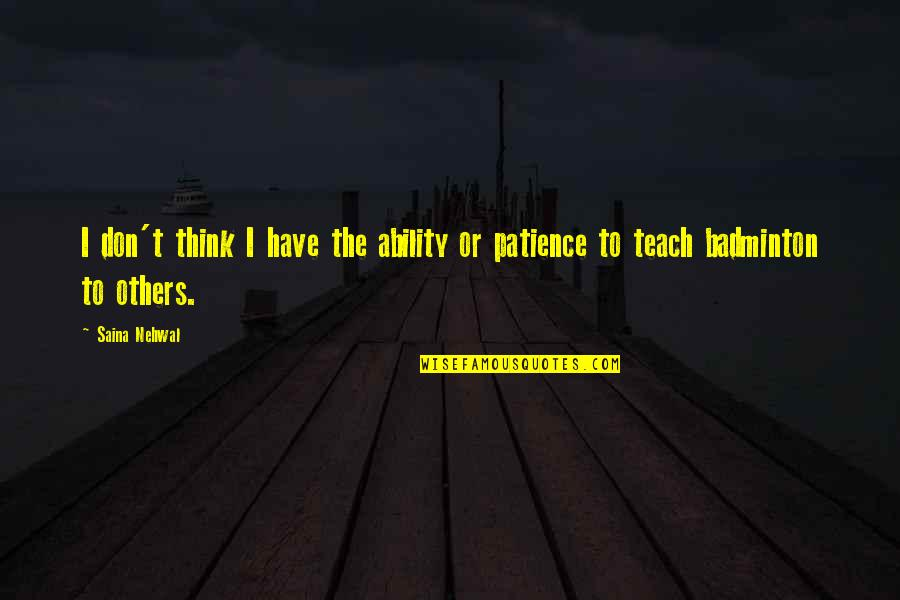 Hangover Expressions Quotes By Saina Nehwal: I don't think I have the ability or