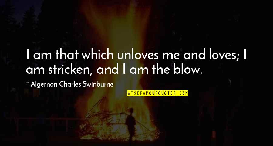 Hangry Quotes By Algernon Charles Swinburne: I am that which unloves me and loves;