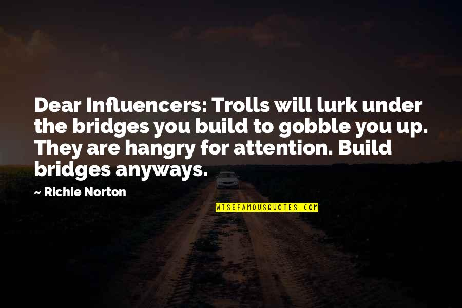 Hangry Quotes By Richie Norton: Dear Influencers: Trolls will lurk under the bridges