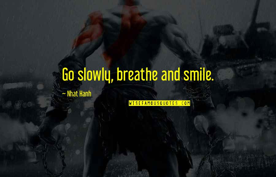 Hanh's Quotes By Nhat Hanh: Go slowly, breathe and smile.