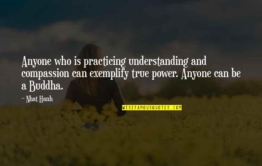 Hanh's Quotes By Nhat Hanh: Anyone who is practicing understanding and compassion can