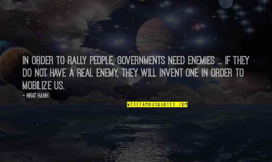 Hanh's Quotes By Nhat Hanh: In order to rally people, governments need enemies