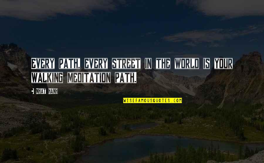 Hanh's Quotes By Nhat Hanh: Every path, every street in the world is