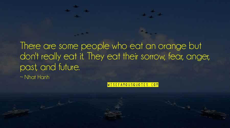Hanh's Quotes By Nhat Hanh: There are some people who eat an orange