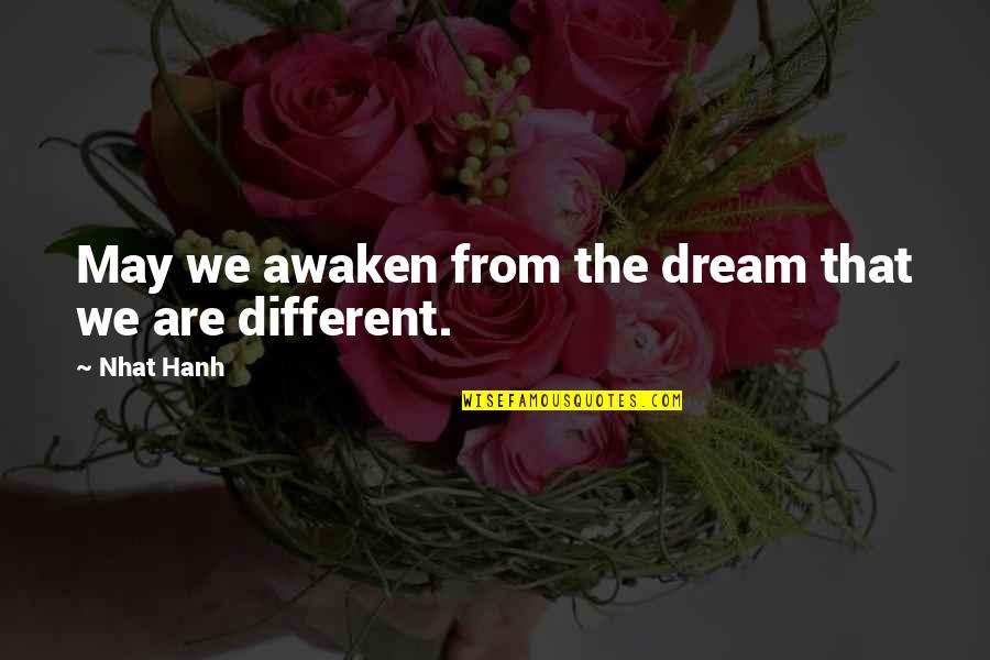Hanh's Quotes By Nhat Hanh: May we awaken from the dream that we