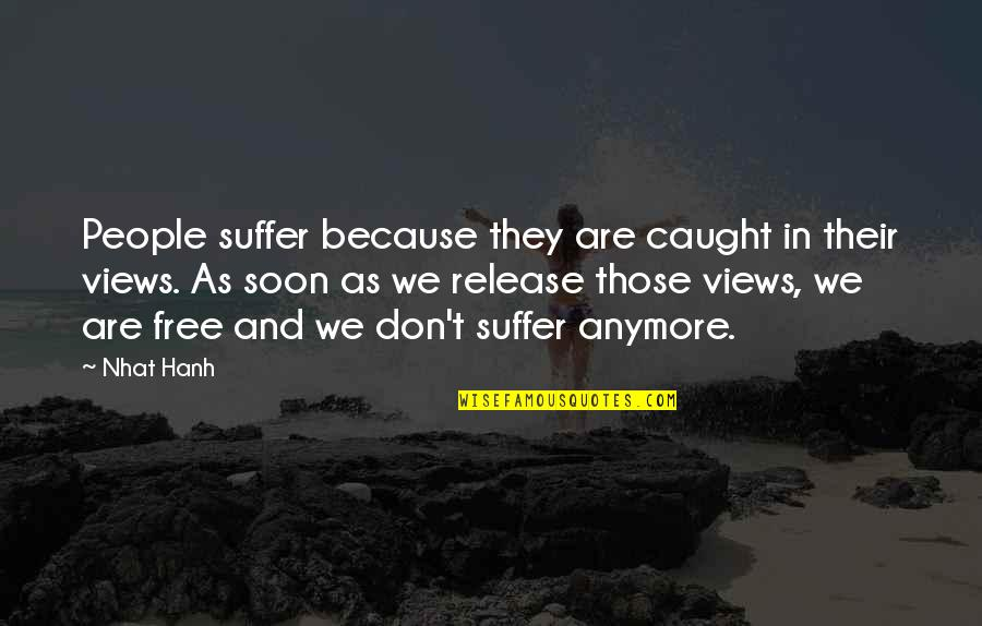 Hanh's Quotes By Nhat Hanh: People suffer because they are caught in their