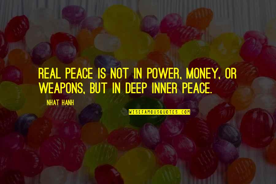 Hanh's Quotes By Nhat Hanh: Real peace is not in power, money, or