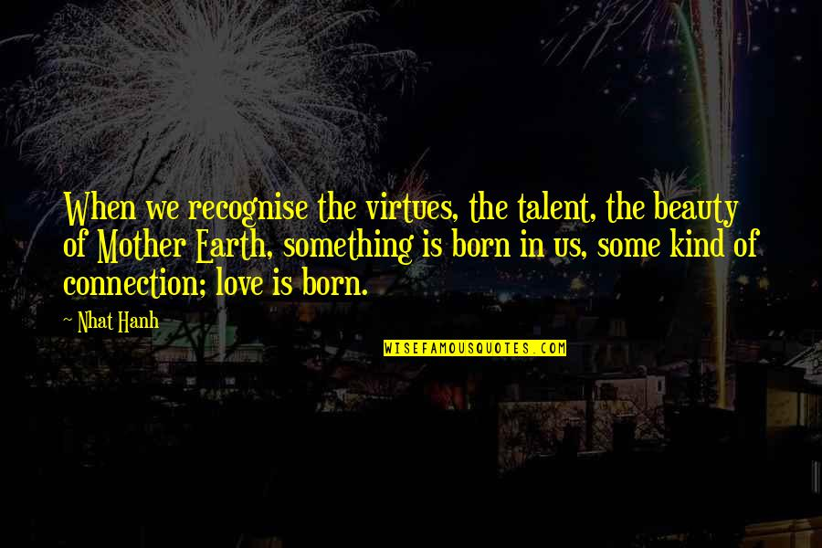 Hanh's Quotes By Nhat Hanh: When we recognise the virtues, the talent, the