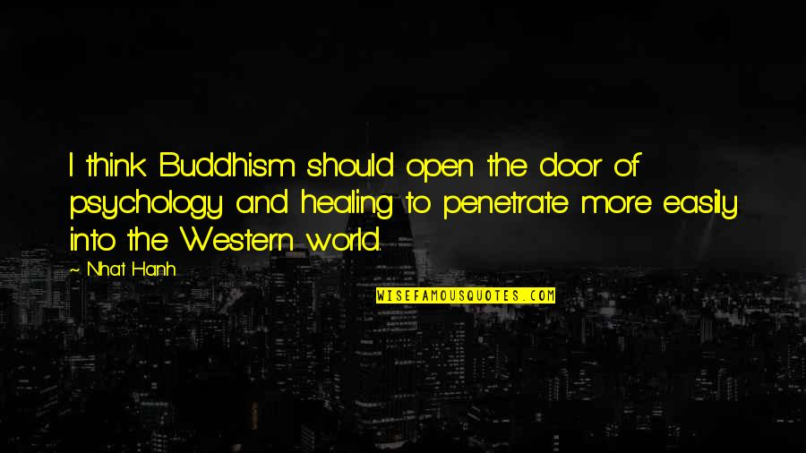 Hanh's Quotes By Nhat Hanh: I think Buddhism should open the door of