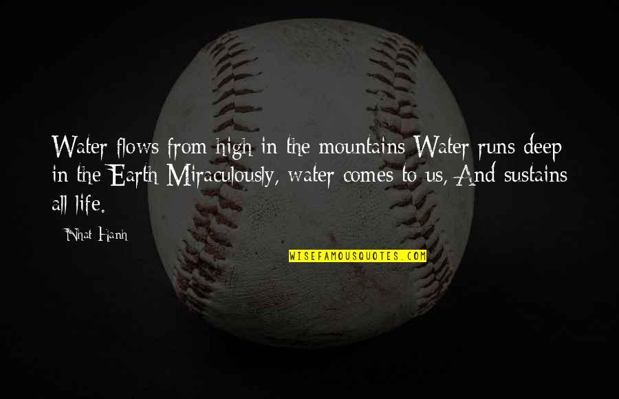 Hanh's Quotes By Nhat Hanh: Water flows from high in the mountains Water