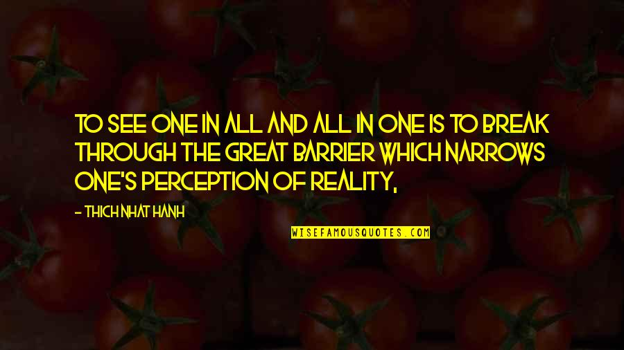 Hanh's Quotes By Thich Nhat Hanh: To see one in all and all in