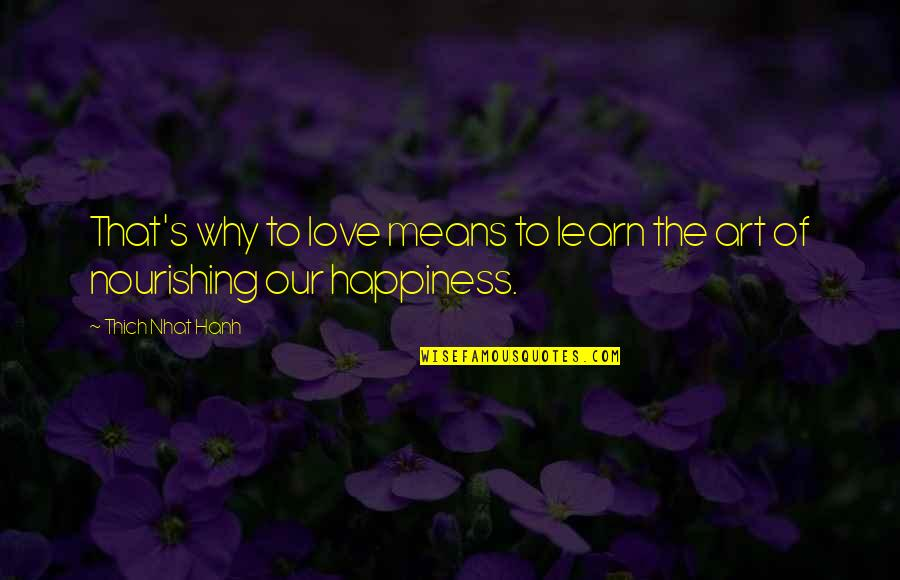 Hanh's Quotes By Thich Nhat Hanh: That's why to love means to learn the