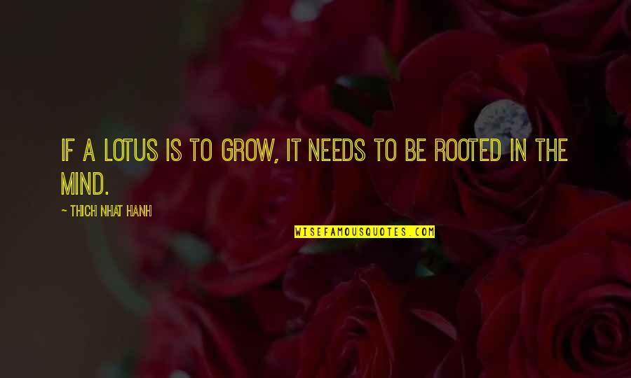 Hanh's Quotes By Thich Nhat Hanh: If a lotus is to grow, it needs